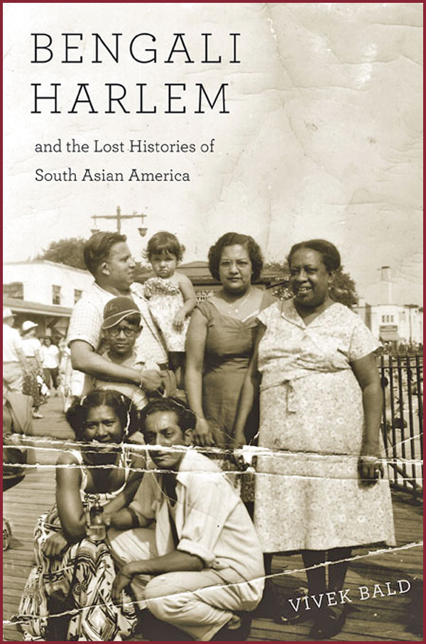 Bengali Harlem and the Lost Histories of South Asian America